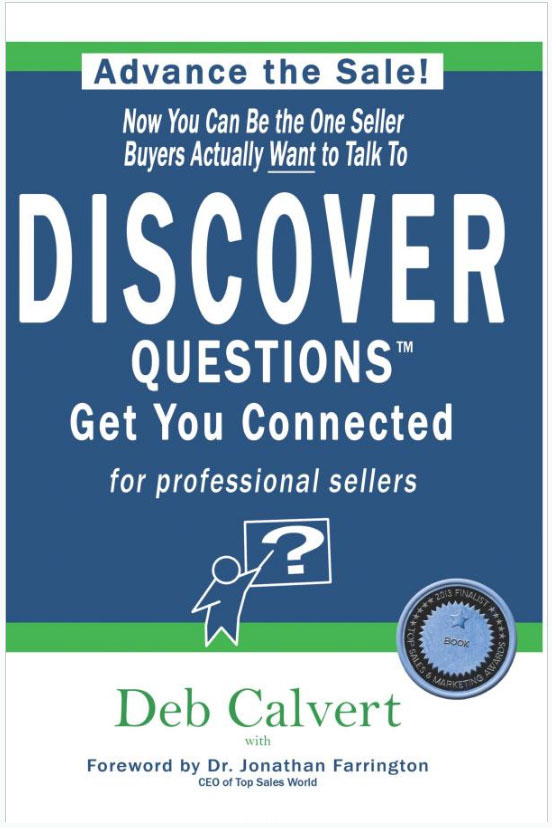 DISCOVER Questions Get You Connected - a guide for professional sellers by Deb Calvert