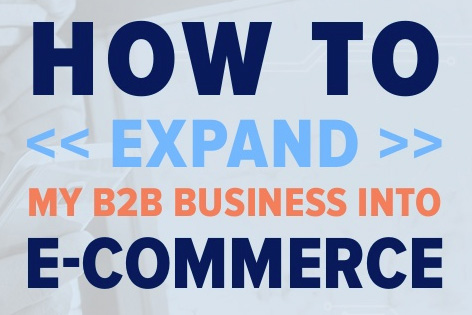 How to expand your B2B business into ecommerce